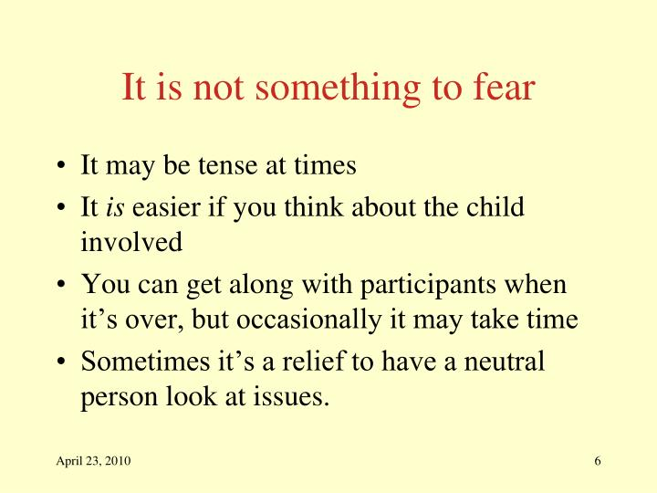 It is not something to fear
