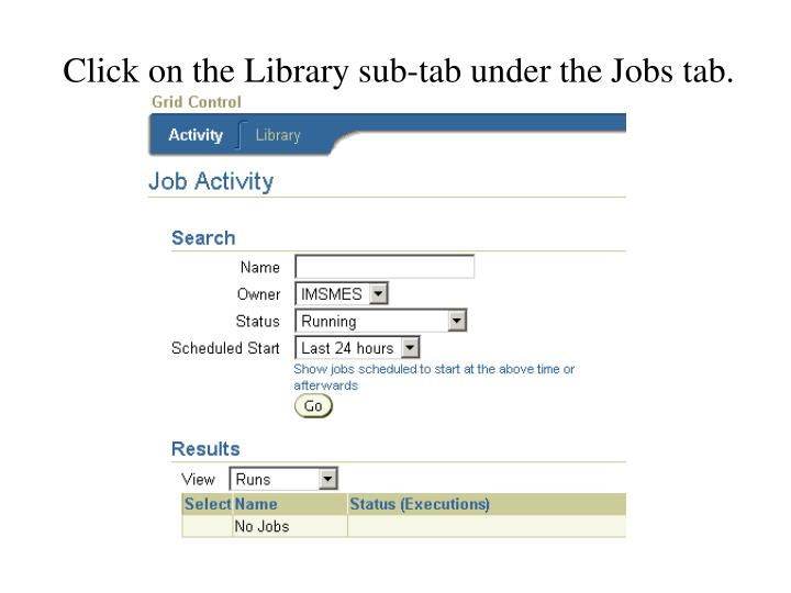 Click on the Library sub-tab under the Jobs tab.