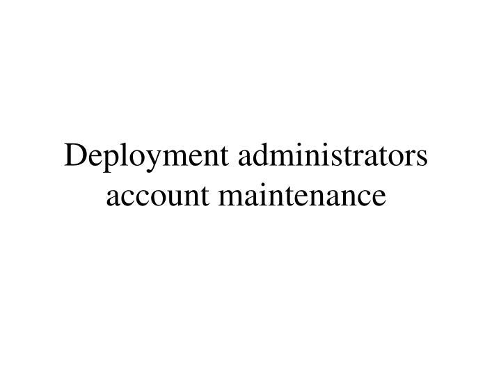 Deployment administrators account maintenance