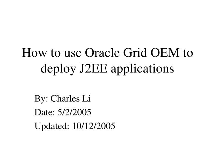 How to use oracle grid oem to deploy j2ee applications