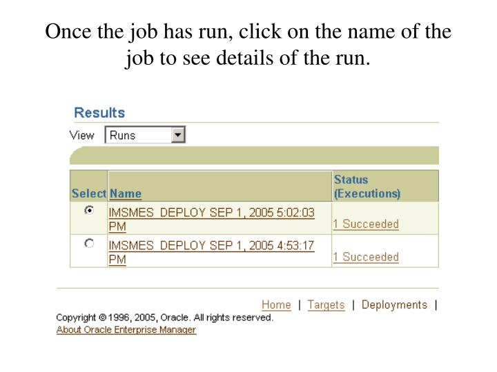 Once the job has run, click on the name of the job to see details of the run.