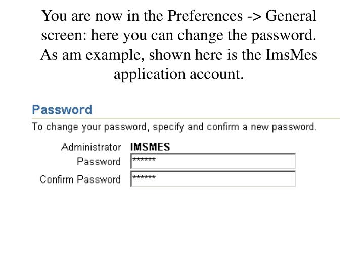 You are now in the Preferences -> General screen: here you can change the password.