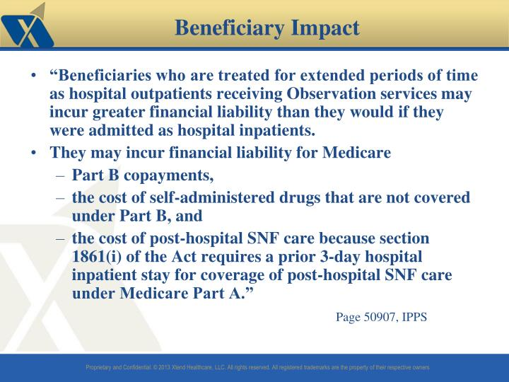 """""""Beneficiaries who are treated for extended periods of time as hospital outpatients receiving Observation services may incur greater financial liability than they would if they were admitted as hospital inpatients."""