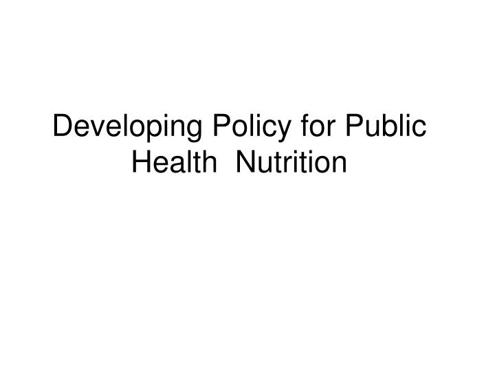 developing policy for public health nutrition n.