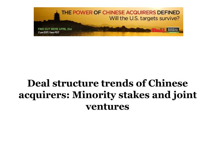 Deal structure trends of Chinese acquirers: Minority stakes and joint ventures
