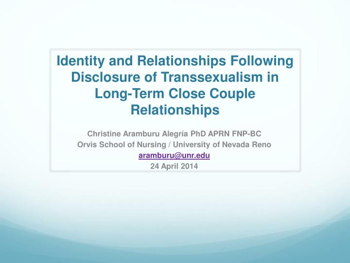 Identity and Relationships Following Disclosure of Transsexualism in Long-Term Close Couple Relation...