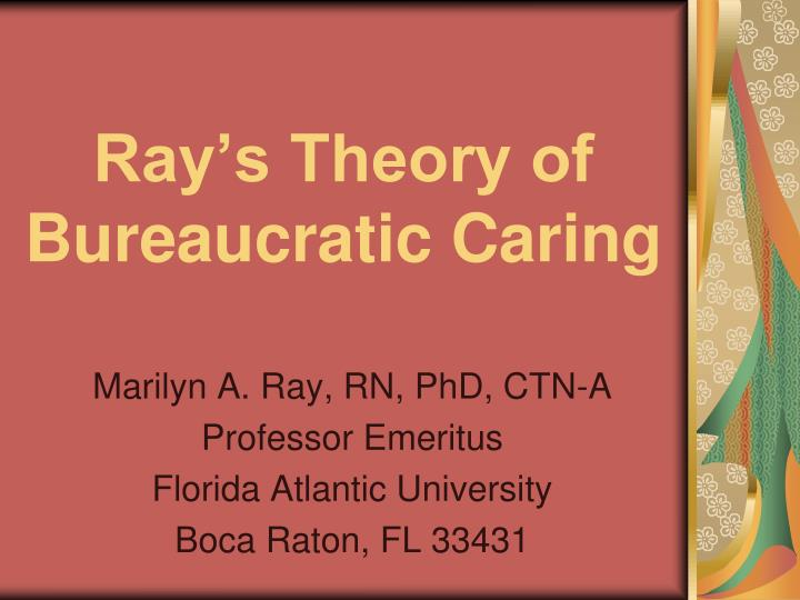 rays theory of bureaucratic caring Wwwdrjayeshpatidarblogspotcom caring definition central to all  theory of  bureaucratic caring (ray) ray's theory focuses on caring in.