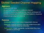 slotted seeded channel hopping
