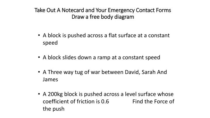 take out a notecard and your emergency contact forms draw a free body diagram n.