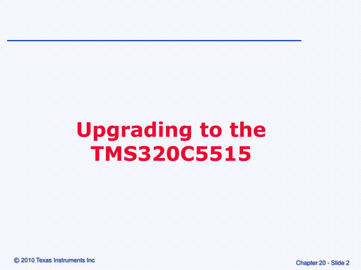 Upgrading to the  TMS320C5515