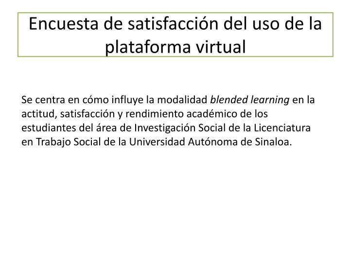 Encuesta de satisfacción del uso de la plataforma virtual