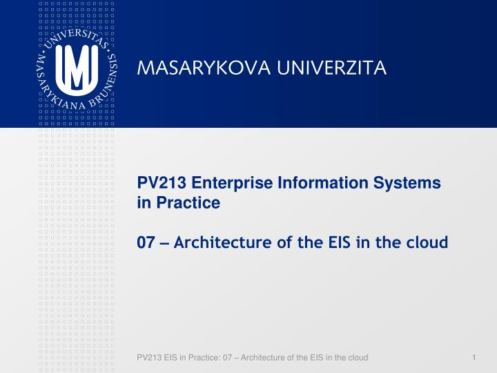 pv213 enterprise information systems in practice 0 7 architecture of the eis in the cloud n.