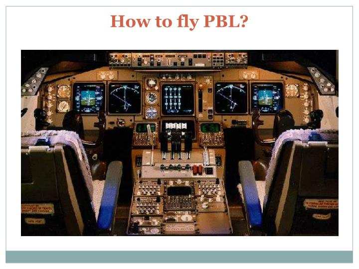How to fly PBL?