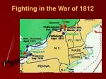 fighting in the war of 18121
