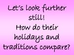 let s look further still how do their holidays and traditions compare