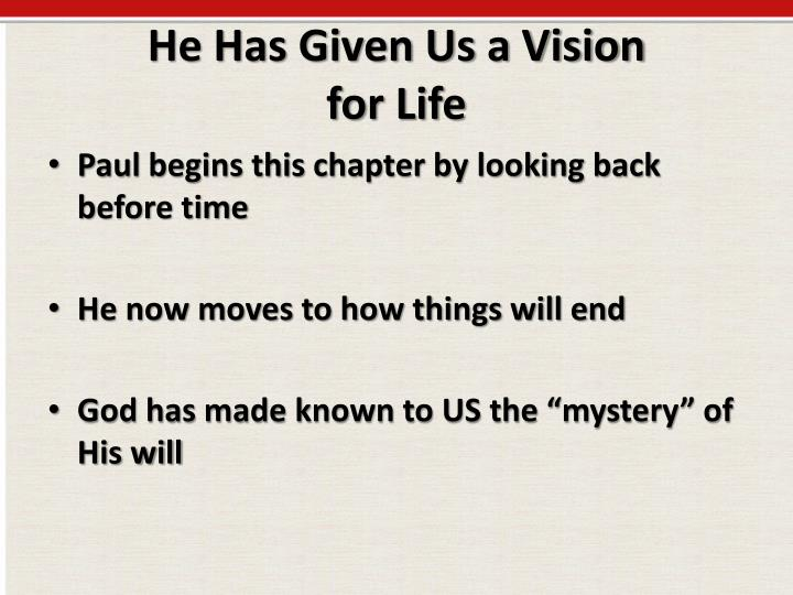 He has given us a vision for life