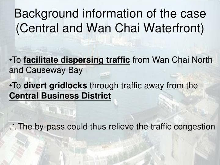 Background information of the case (Central and Wan Chai Waterfront)