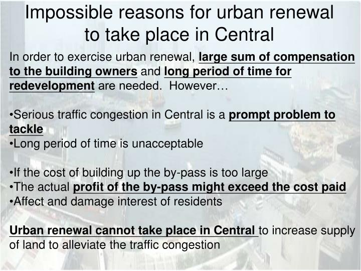 Impossible reasons for urban renewal to take place in Central
