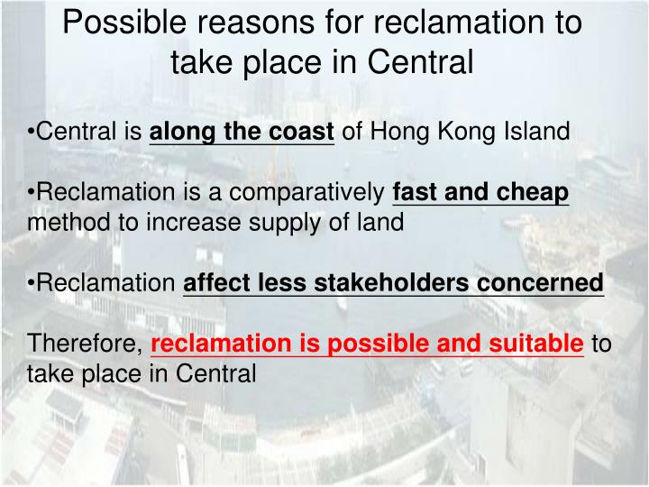 Possible reasons for reclamation to take place in Central