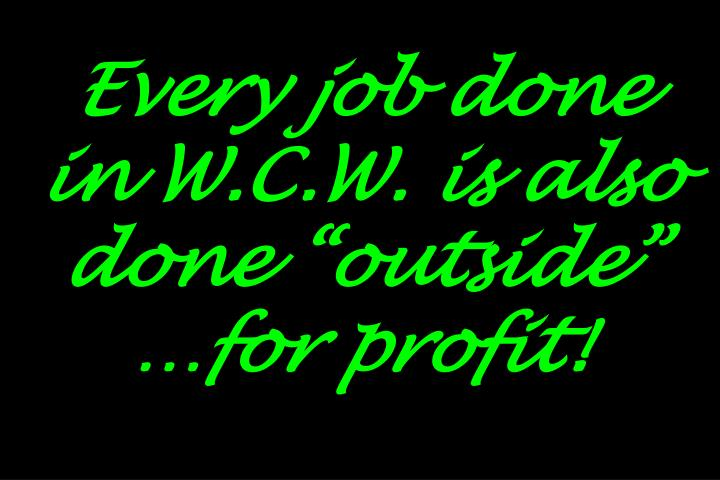 Every job done in W.C.W. is also