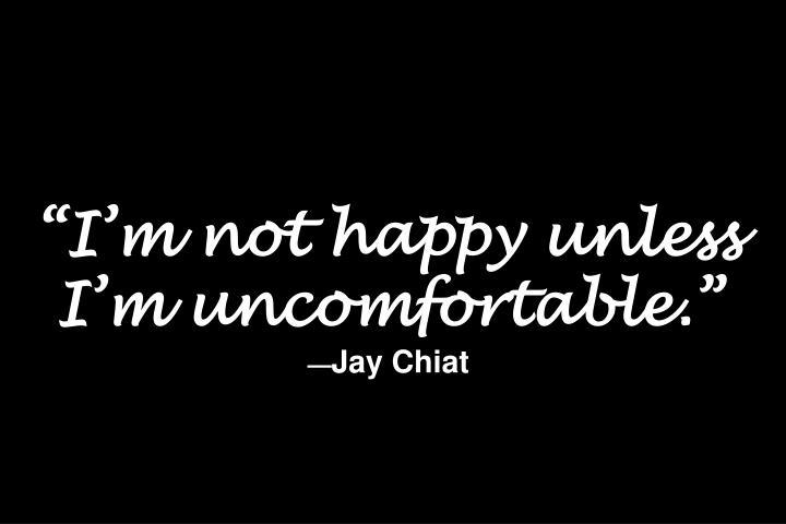 """I'm not happy unless"