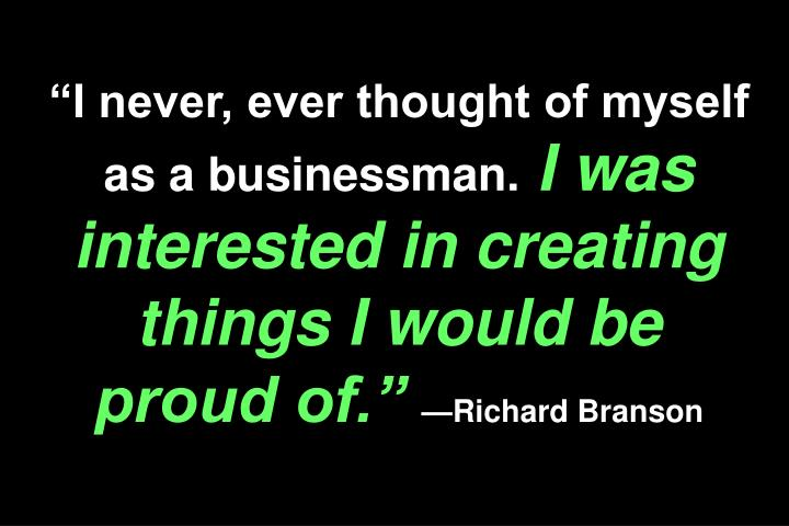 """""""I never, ever thought of myself as a businessman."""