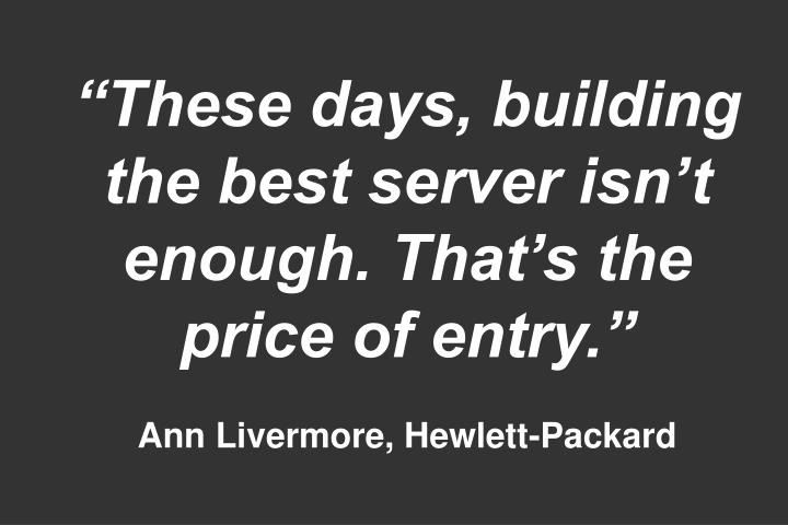 """""""These days, building the best server isn't enough. That's the price of entry."""""""