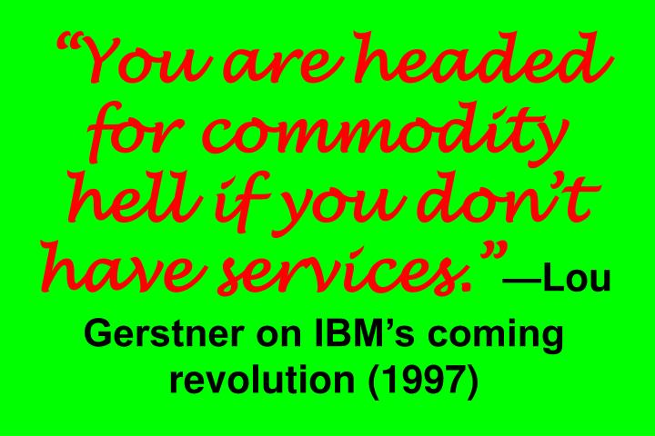"""""""You are headed for commodity hell if you don't have services."""""""