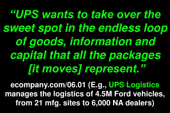 """""""UPS wants to take over the sweet spot in the endless loop of goods, information and capital that all the packages"""