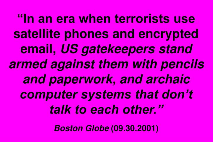 """""""In an era when terrorists use satellite phones and encrypted email,"""