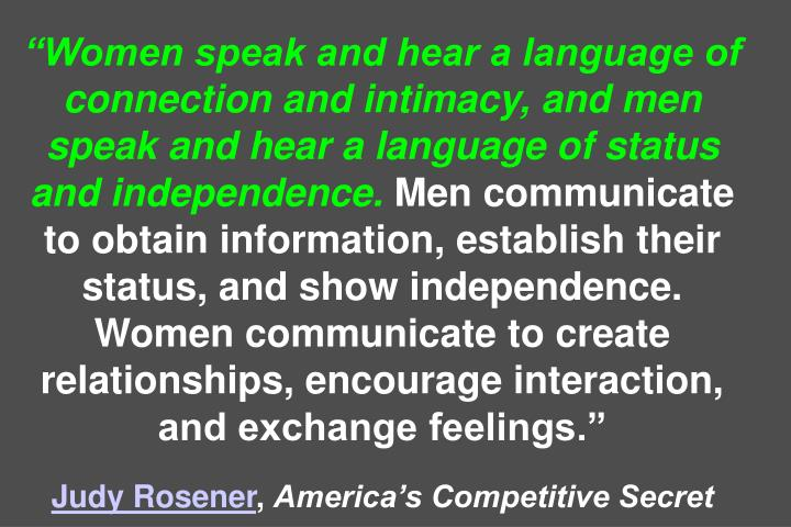 """""""Women speak and hear a language of connection and intimacy, and men speak and hear a language of status and independence."""