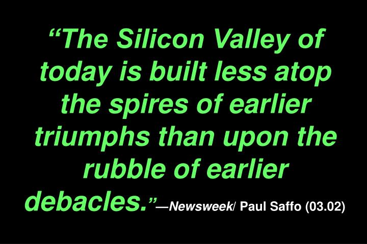 """""""The Silicon Valley of today is built less atop the spires of earlier triumphs than upon the rubble of earlier debacles."""