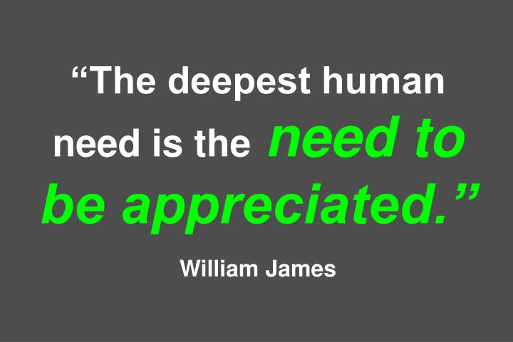 """""""The deepest human need is the"""