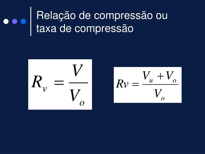 Relação de compressão ou taxa de compressão