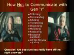 how not to communicate with gen y