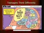 teenagers think differently