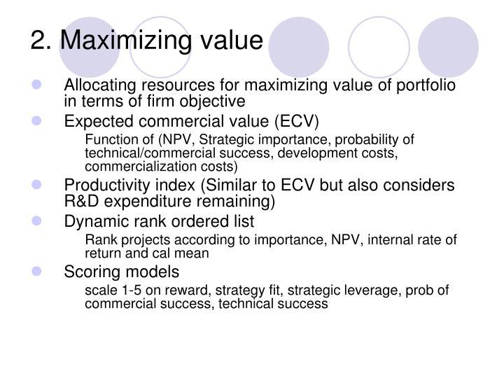 2. Maximizing value