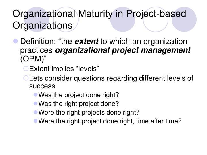 Organizational maturity in project based organizations