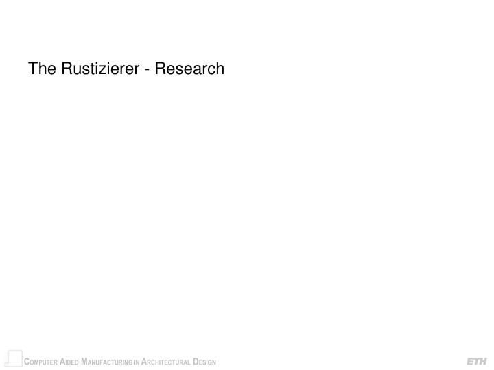 The Rustizierer - Research