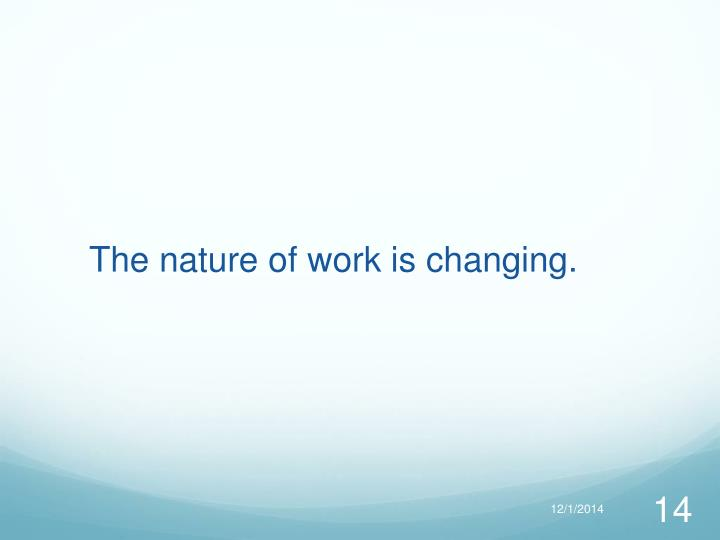 The nature of work is changing.