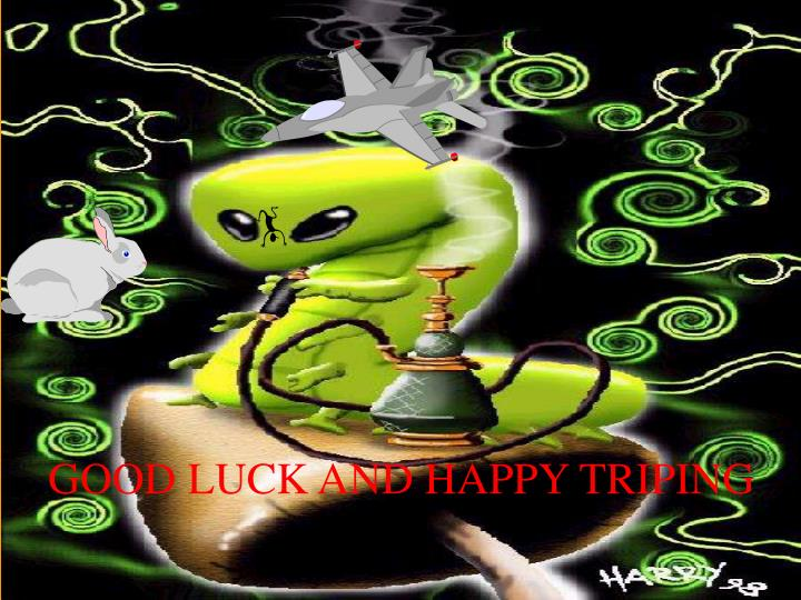 GOOD LUCK AND HAPPY TRIPING