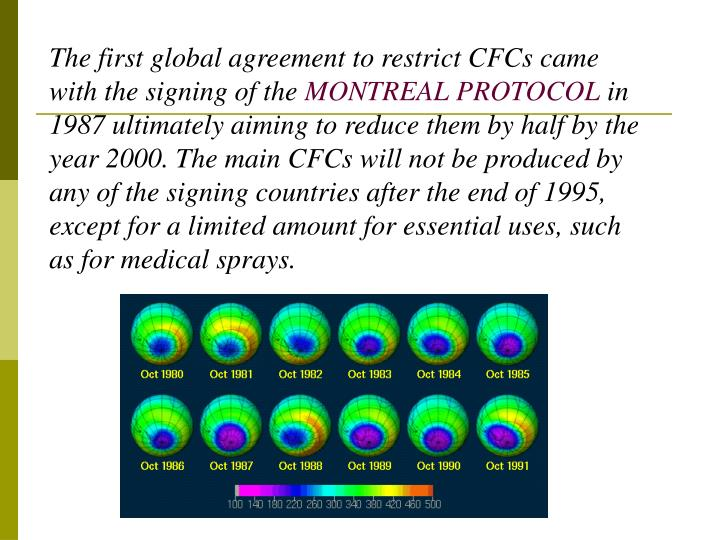 The first global agreement to restrict CFCs came with the signing of the