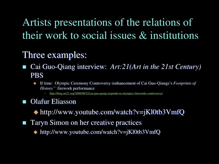 Artists presentations of the relations of their work to social issues & institutions