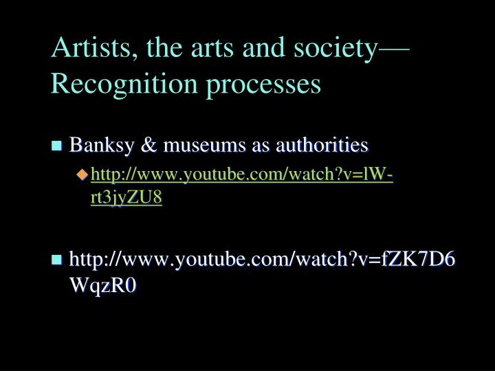 Artists, the arts and society—Recognition processes