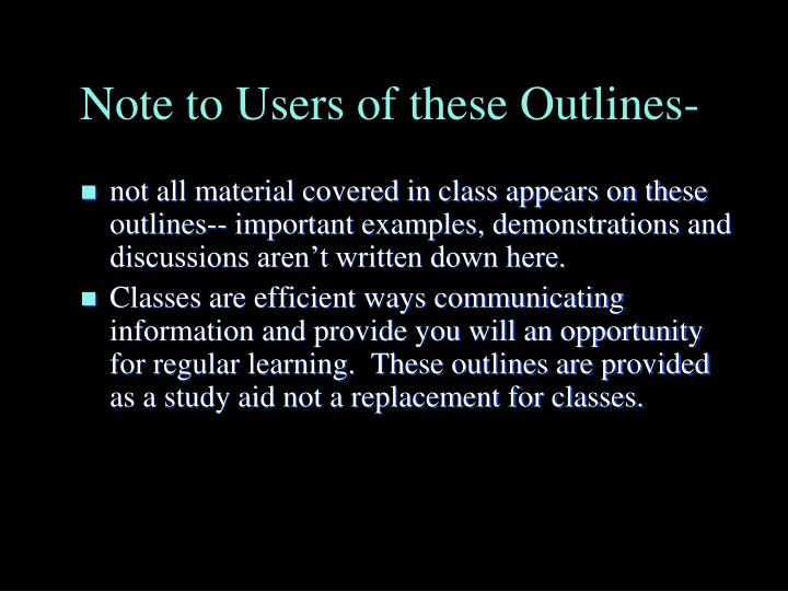 Note to Users of these Outlines-