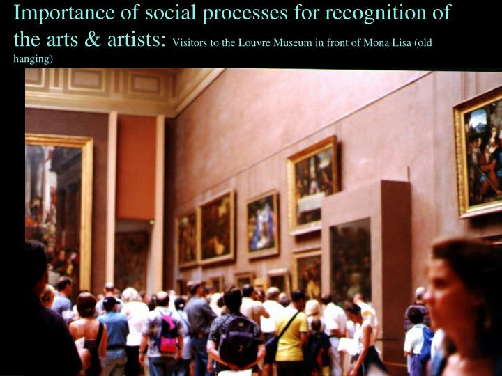 Importance of social processes for recognition of the arts & artists: