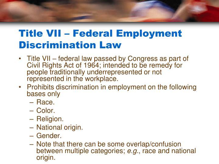 Title VII – Federal Employment Discrimination Law