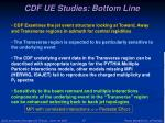 cdf ue studies bottom line