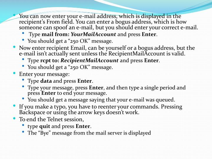 You can now enter your e-mail address, which is displayed in the recipient's From field. You can enter a bogus address, which is how someone can spoof an e-mail, but you should enter your correct e-mail.