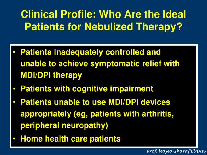 Clinical Profile: Who Are the Ideal Patients for Nebulized Therapy?